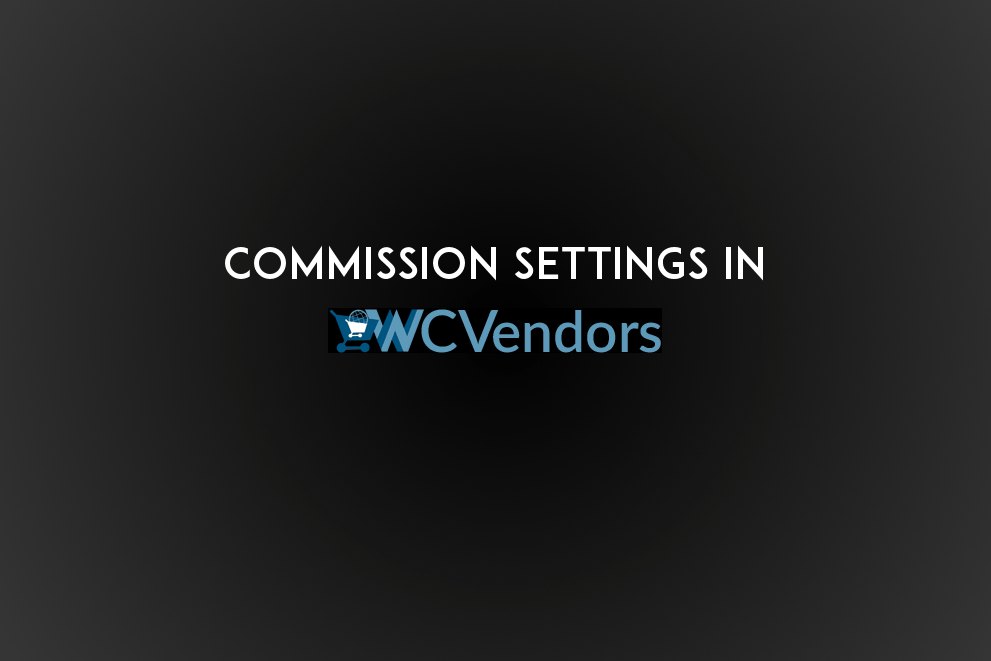 Commission Settings in WC Vendors – The Commission Hierarchy